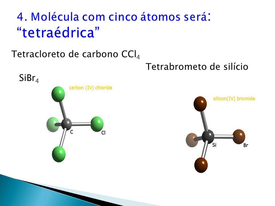 4. Molécula com cinco átomos será: tetraédrica