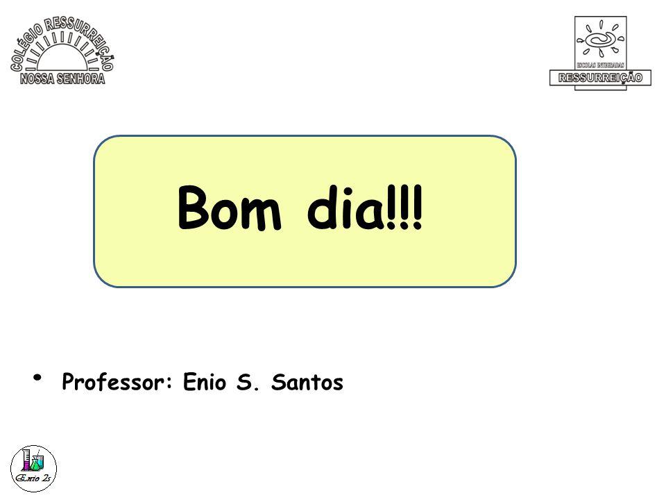 Bom dia!!! • Professor: Enio S. Santos