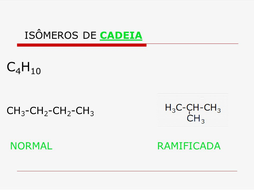 C4H10 CH3-CH2-CH2-CH3 NORMAL RAMIFICADA