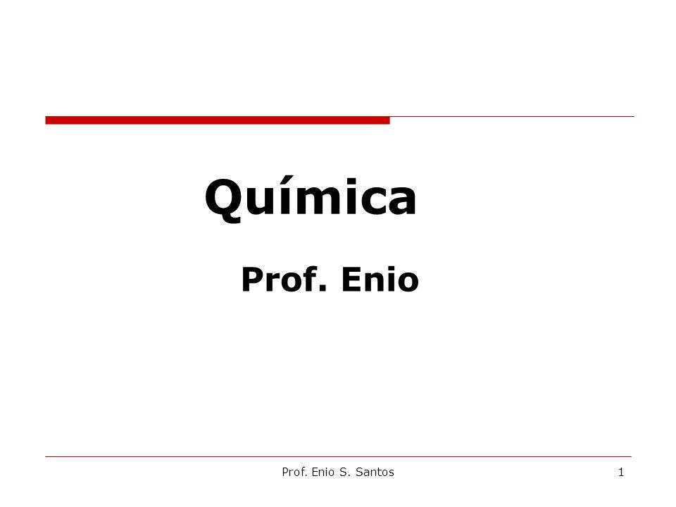 Química Prof. Enio Prof. Enio S. Santos