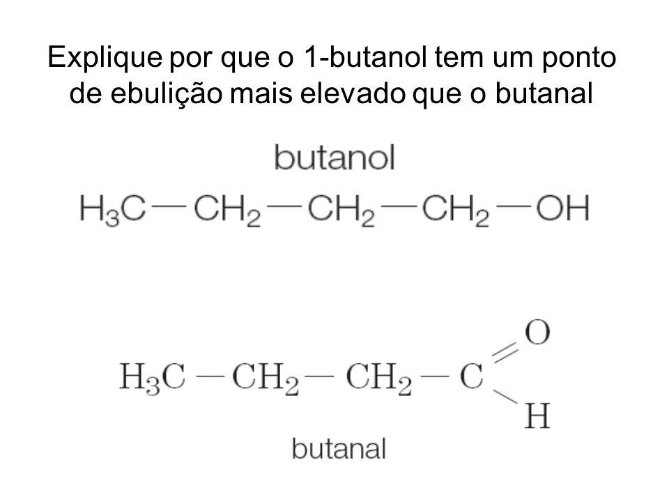 Explique por que o 1-butanol tem um ponto de ebulição mais elevado que o butanal