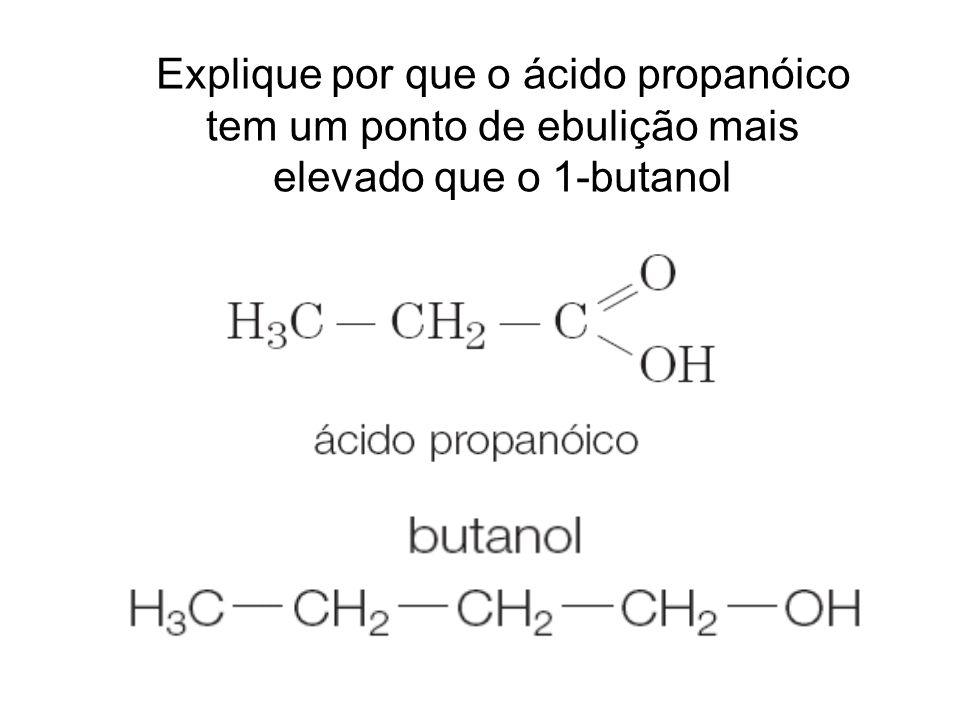 Explique por que o ácido propanóico tem um ponto de ebulição mais elevado que o 1-butanol