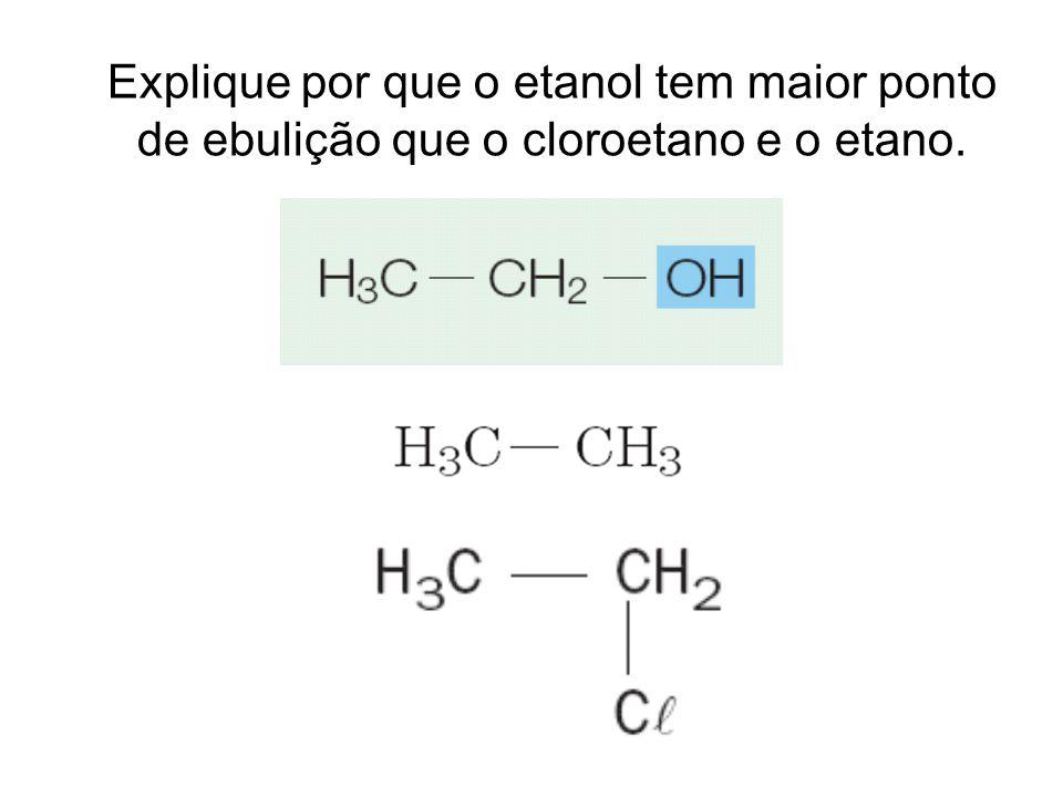 Explique por que o etanol tem maior ponto de ebulição que o cloroetano e o etano.