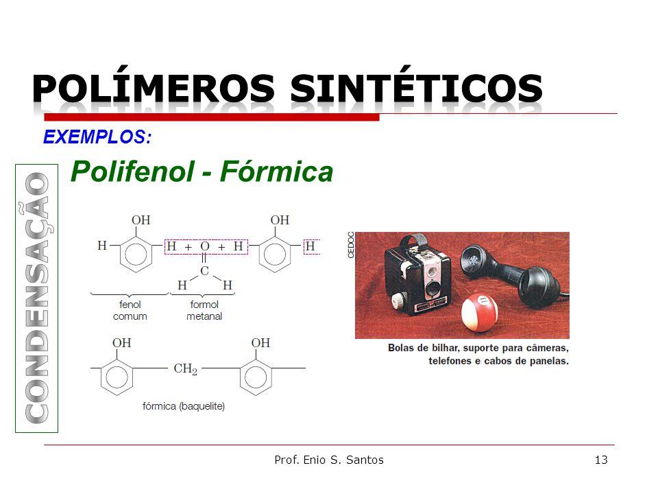 POLÍMEROS SINTÉTICOS Polifenol - Fórmica CONDENSAÇÃO EXEMPLOS: