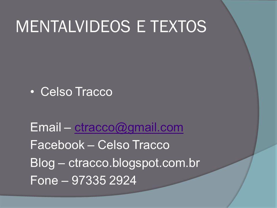 MENTALVIDEOS E TEXTOS Celso Tracco Email – ctracco@gmail.com