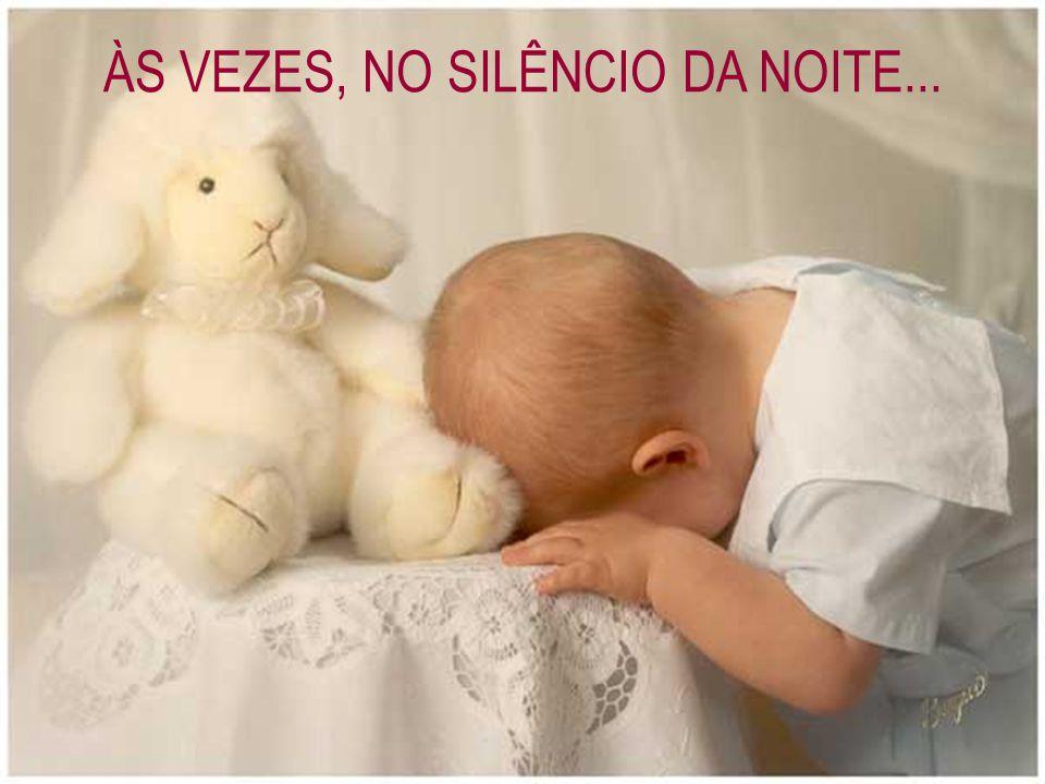 ÀS VEZES, NO SILÊNCIO DA NOITE...