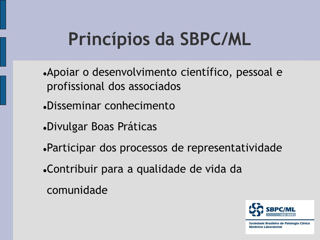 Princípios da SBPC/ML Apoiar o desenvolvimento científico, pessoal e profissional dos associados. Disseminar conhecimento.