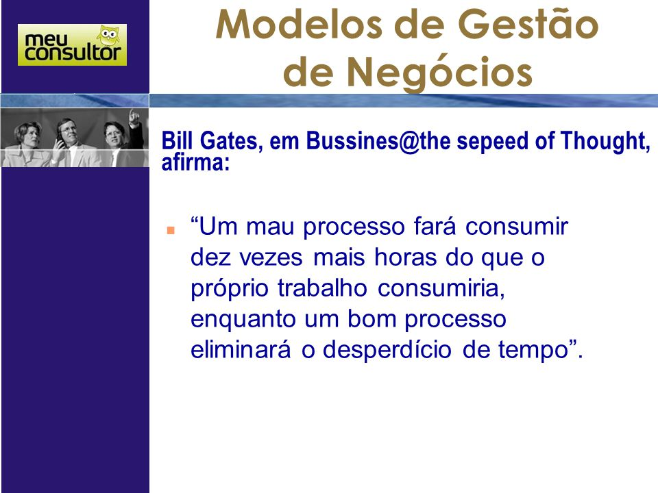 Bill Gates, em Bussines@the sepeed of Thought, afirma:
