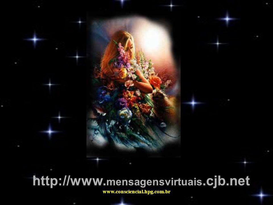 http://www.mensagensvirtuais.cjb.net www.consciencial.hpg.com.br