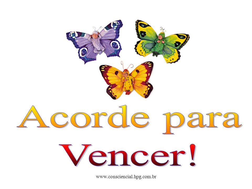 Acorde para Vencer! www.consciencial.hpg.com.br
