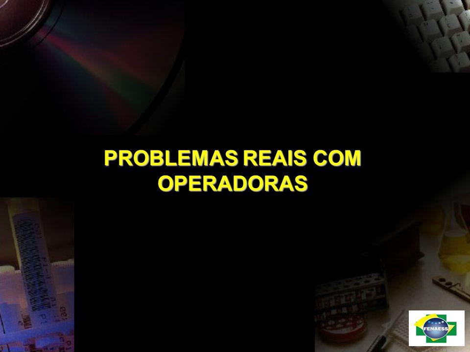 PROBLEMAS REAIS COM OPERADORAS