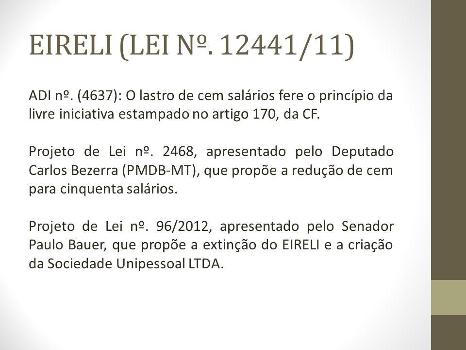 EIRELI (LEI Nº. 12441/11) ADI nº. (4637): O lastro de cem salários fere o princípio da livre iniciativa estampado no artigo 170, da CF.