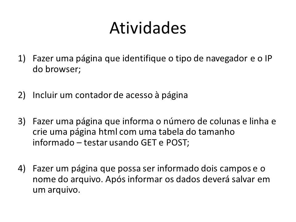 Atividades Fazer uma página que identifique o tipo de navegador e o IP do browser; Incluir um contador de acesso à página.