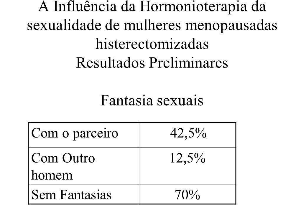 A Influência da Hormonioterapia da sexualidade de mulheres menopausadas histerectomizadas Resultados Preliminares Fantasia sexuais
