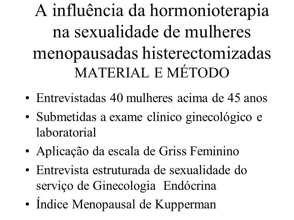 A influência da hormonioterapia na sexualidade de mulheres menopausadas histerectomizadas MATERIAL E MÉTODO