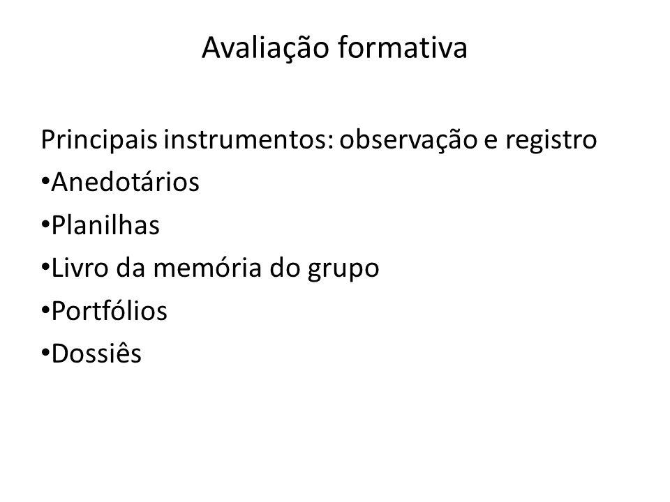 Avaliação formativa Principais instrumentos: observação e registro