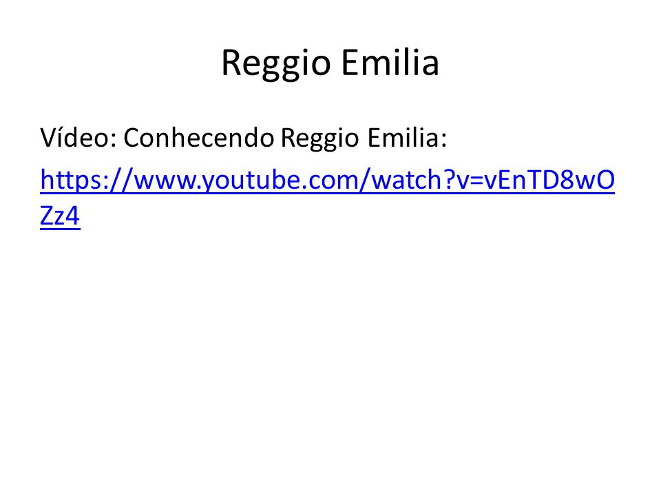 Reggio Emilia Vídeo: Conhecendo Reggio Emilia: https://www.youtube.com/watch v=vEnTD8wOZz4