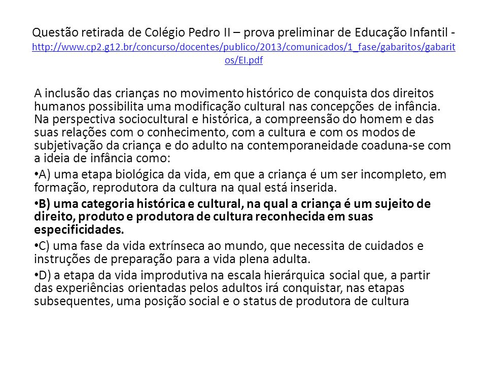 Questão retirada de Colégio Pedro II – prova preliminar de Educação Infantil - http://www.cp2.g12.br/concurso/docentes/publico/2013/comunicados/1_fase/gabaritos/gabaritos/EI.pdf