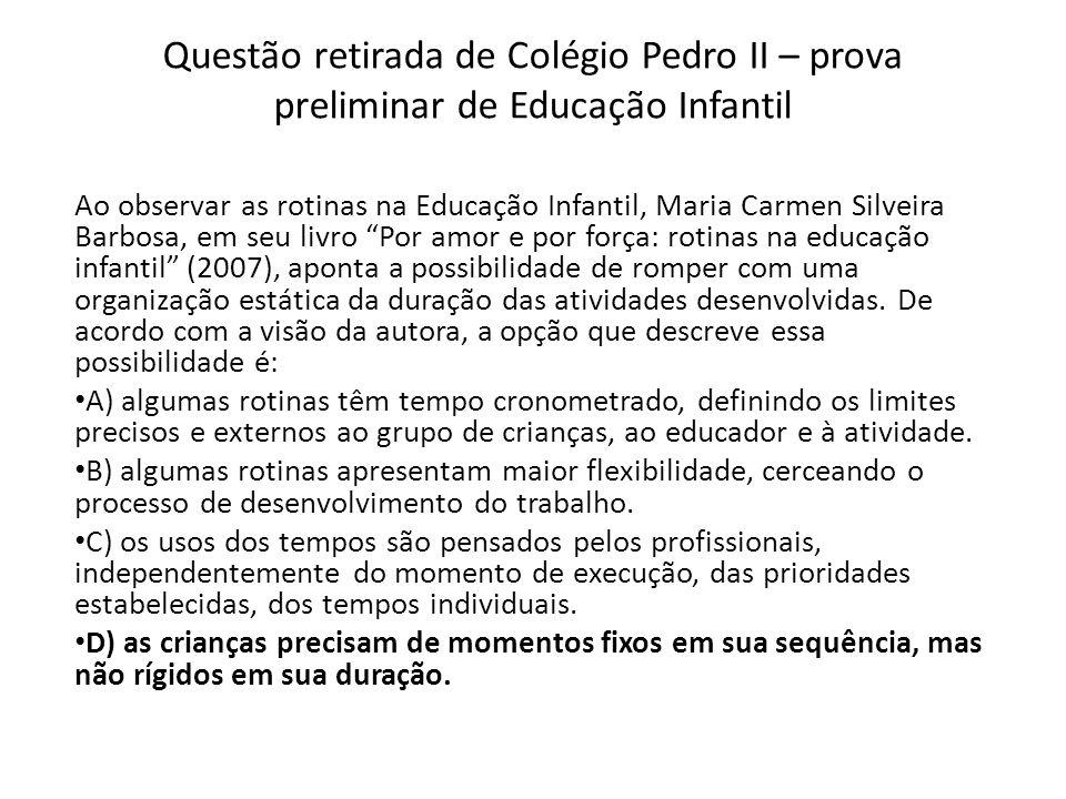 Questão retirada de Colégio Pedro II – prova preliminar de Educação Infantil