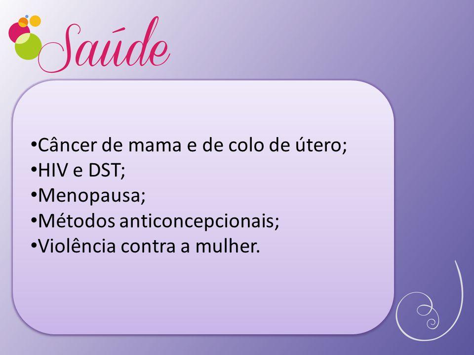 Câncer de mama e de colo de útero;