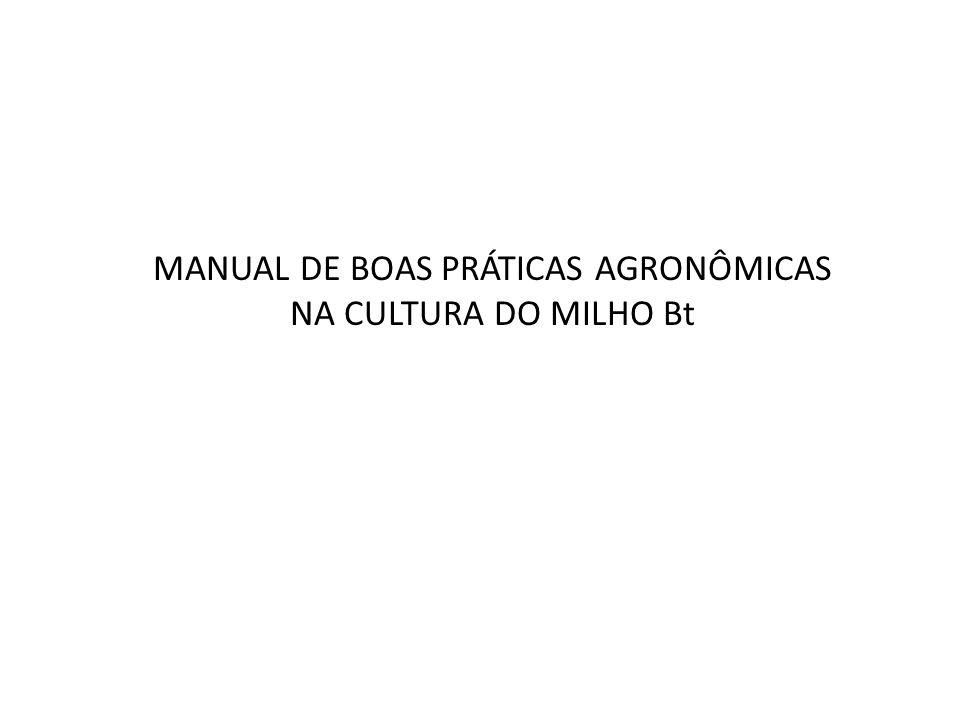 MANUAL DE BOAS PRÁTICAS AGRONÔMICAS NA CULTURA DO MILHO Bt