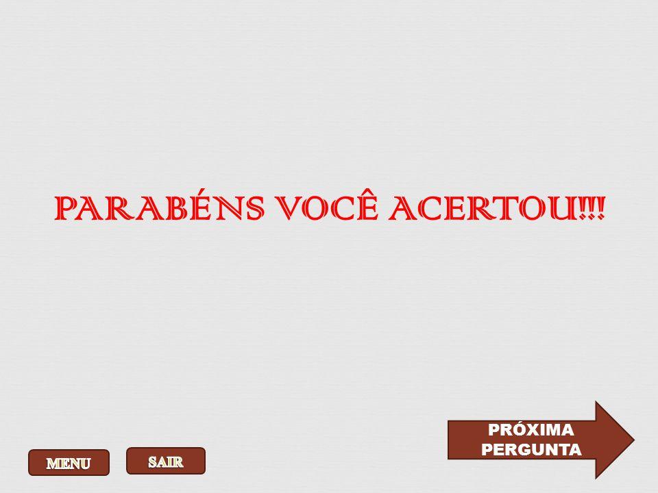 PARABÉNS VOCÊ ACERTOU!!! PRÓXIMA PERGUNTA MENU SAIR