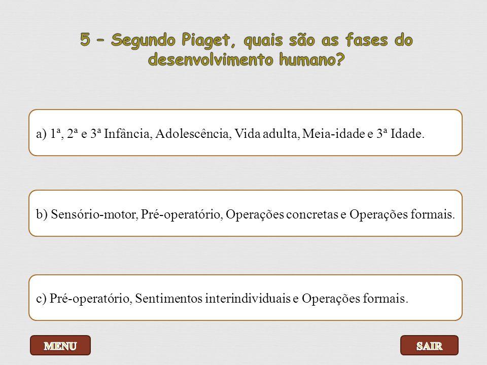 5 – Segundo Piaget, quais são as fases do desenvolvimento humano