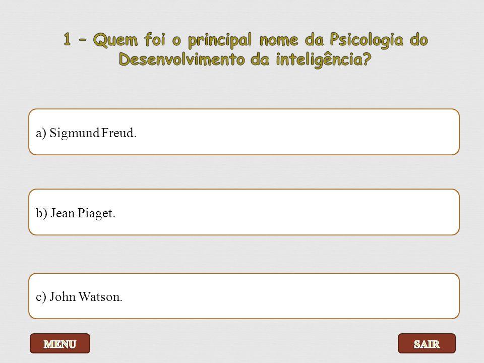 1 – Quem foi o principal nome da Psicologia do Desenvolvimento da inteligência