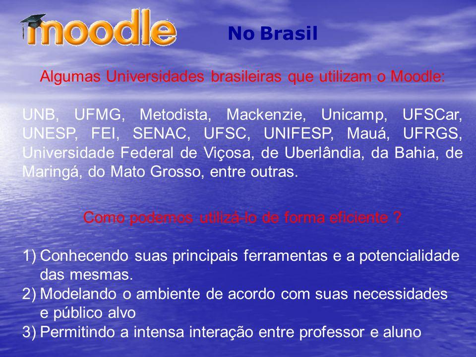 No Brasil Algumas Universidades brasileiras que utilizam o Moodle: