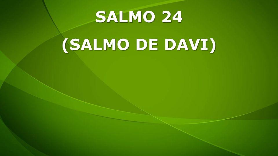 SALMO 24 (SALMO DE DAVI)