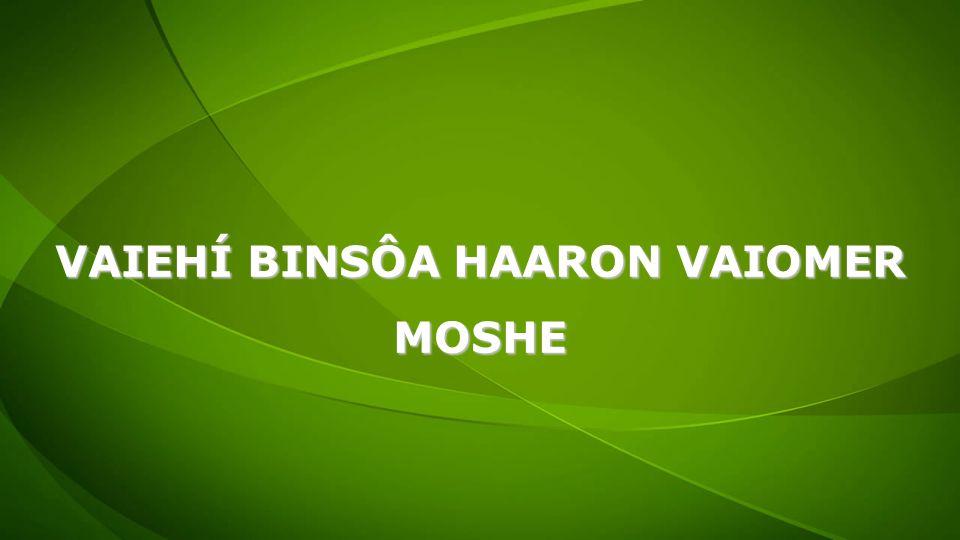 VAIEHÍ BINSÔA HAARON VAIOMER MOSHE