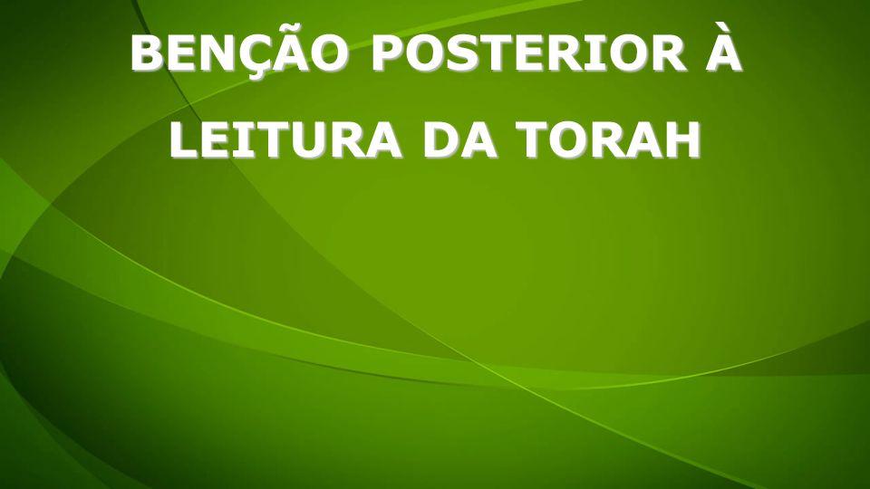 BENÇÃO POSTERIOR À LEITURA DA TORAH