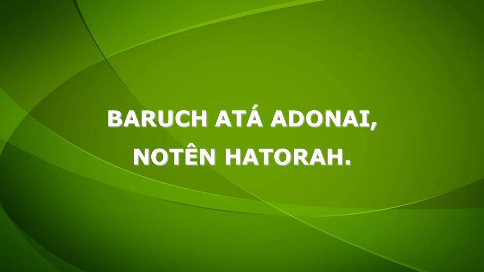 BARUCH ATÁ ADONAI, NOTÊN HATORAH.