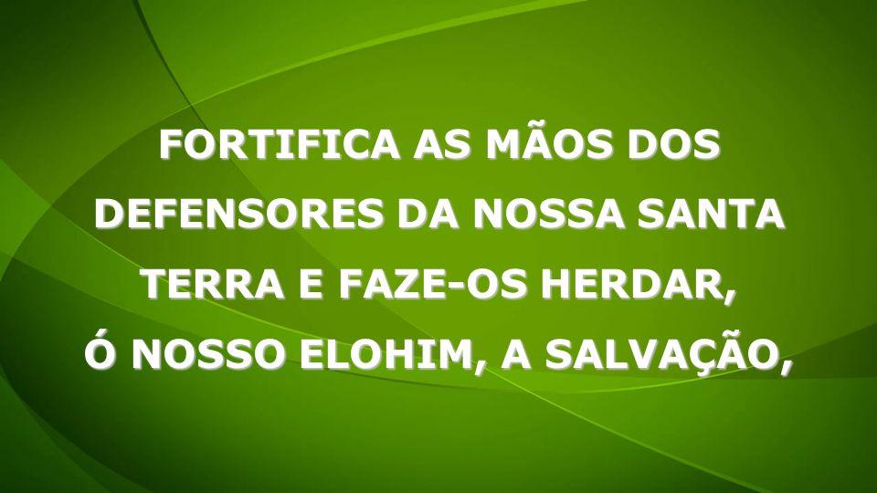 DEFENSORES DA NOSSA SANTA Ó NOSSO ELOHIM, A SALVAÇÃO,