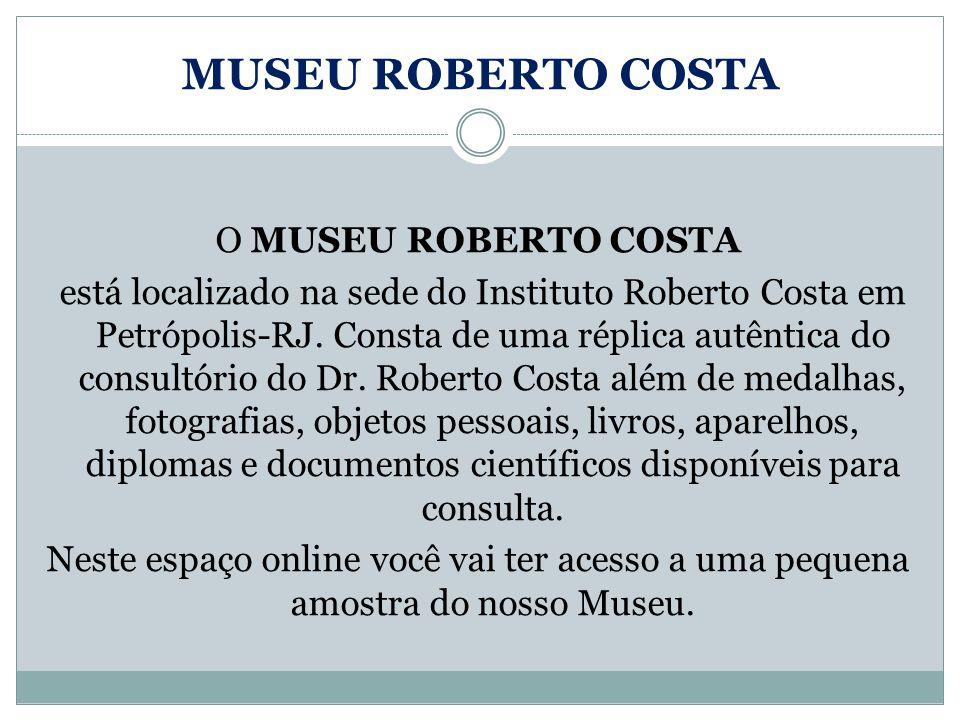 MUSEU ROBERTO COSTA O MUSEU ROBERTO COSTA