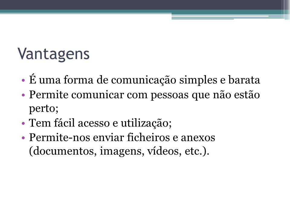 Vantagens É uma forma de comunicação simples e barata