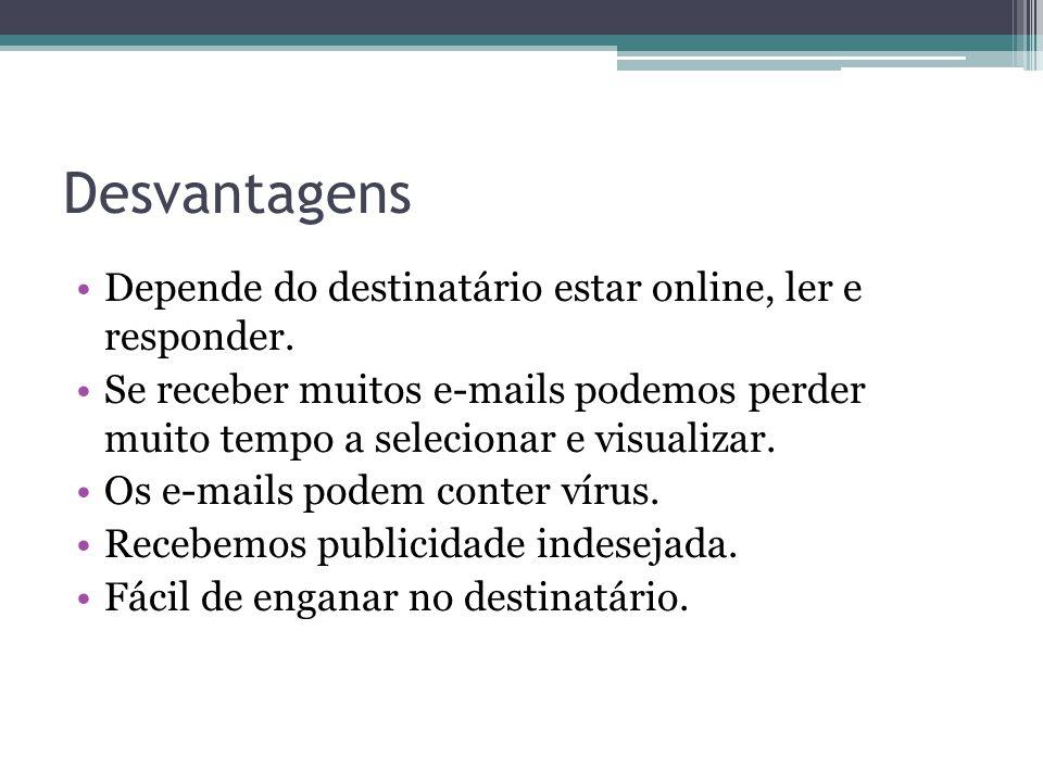 Desvantagens Depende do destinatário estar online, ler e responder.