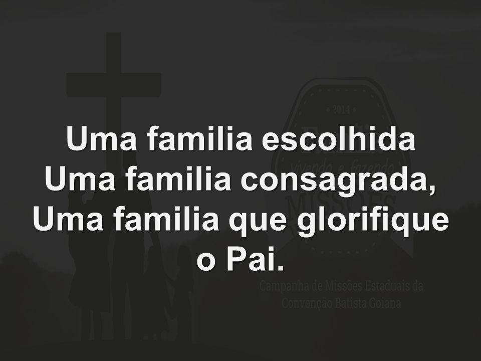 Uma familia consagrada, Uma familia que glorifique