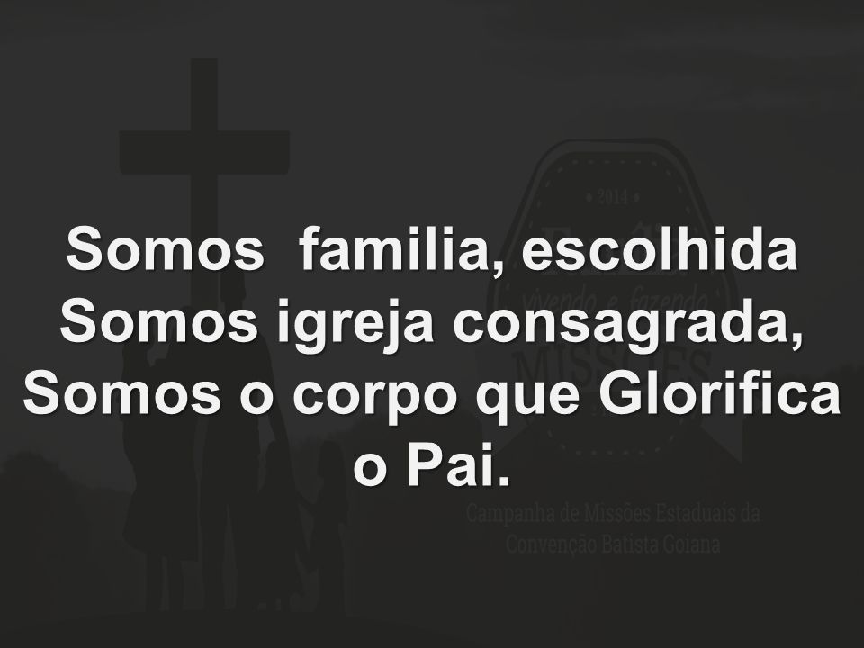 Somos familia, escolhida Somos igreja consagrada,