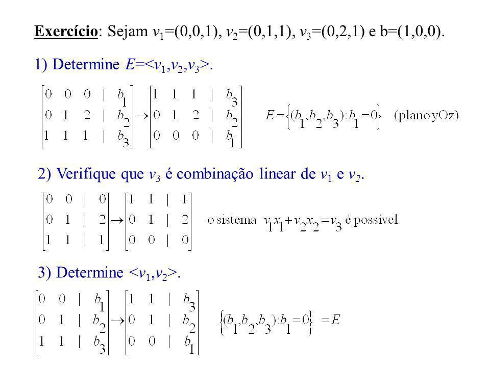 Exercício: Sejam v1=(0,0,1), v2=(0,1,1), v3=(0,2,1) e b=(1,0,0).