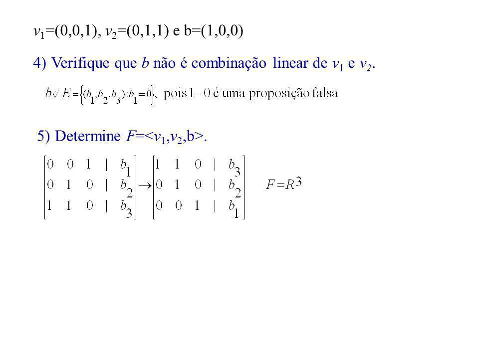 v1=(0,0,1), v2=(0,1,1) e b=(1,0,0) Verifique que b não é combinação linear de v1 e v2.