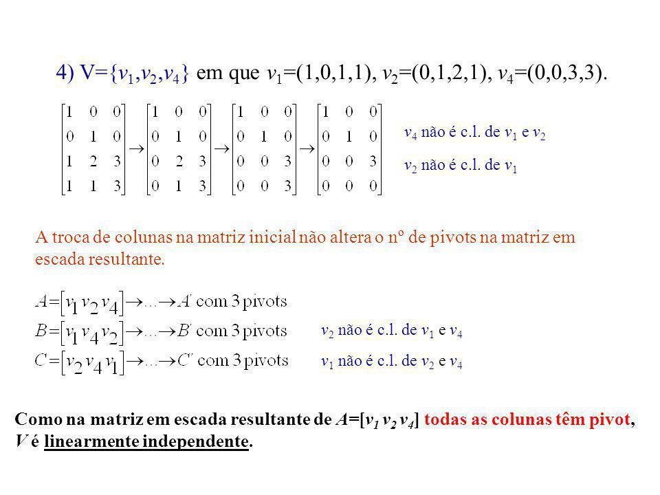 4) V={v1,v2,v4} em que v1=(1,0,1,1), v2=(0,1,2,1), v4=(0,0,3,3).