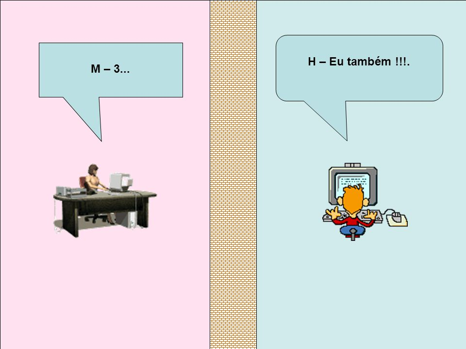 M – 3... H – Eu também !!!.