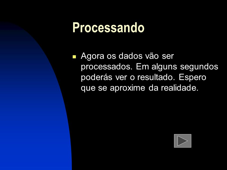 Processando Agora os dados vão ser processados. Em alguns segundos poderás ver o resultado.