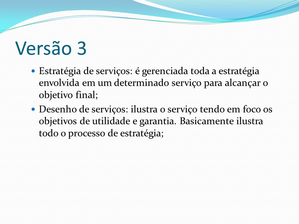Versão 3 Estratégia de serviços: é gerenciada toda a estratégia envolvida em um determinado serviço para alcançar o objetivo final;