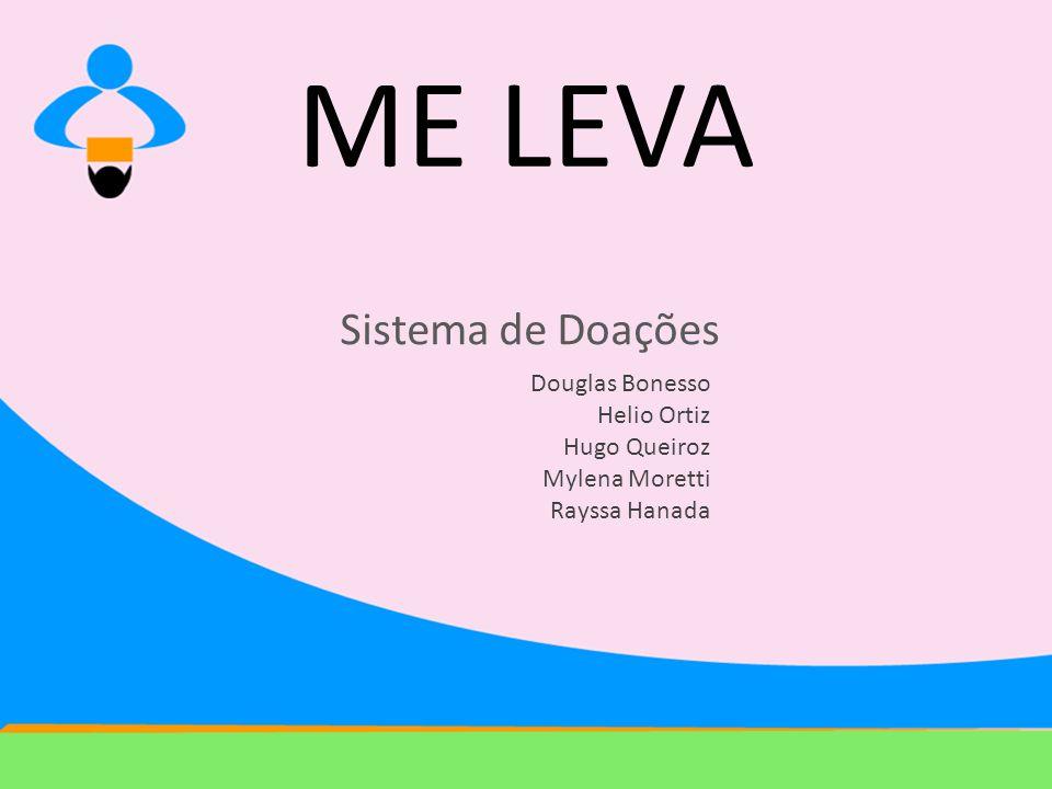 ME LEVA Sistema de Doações Douglas Bonesso Helio Ortiz Hugo Queiroz
