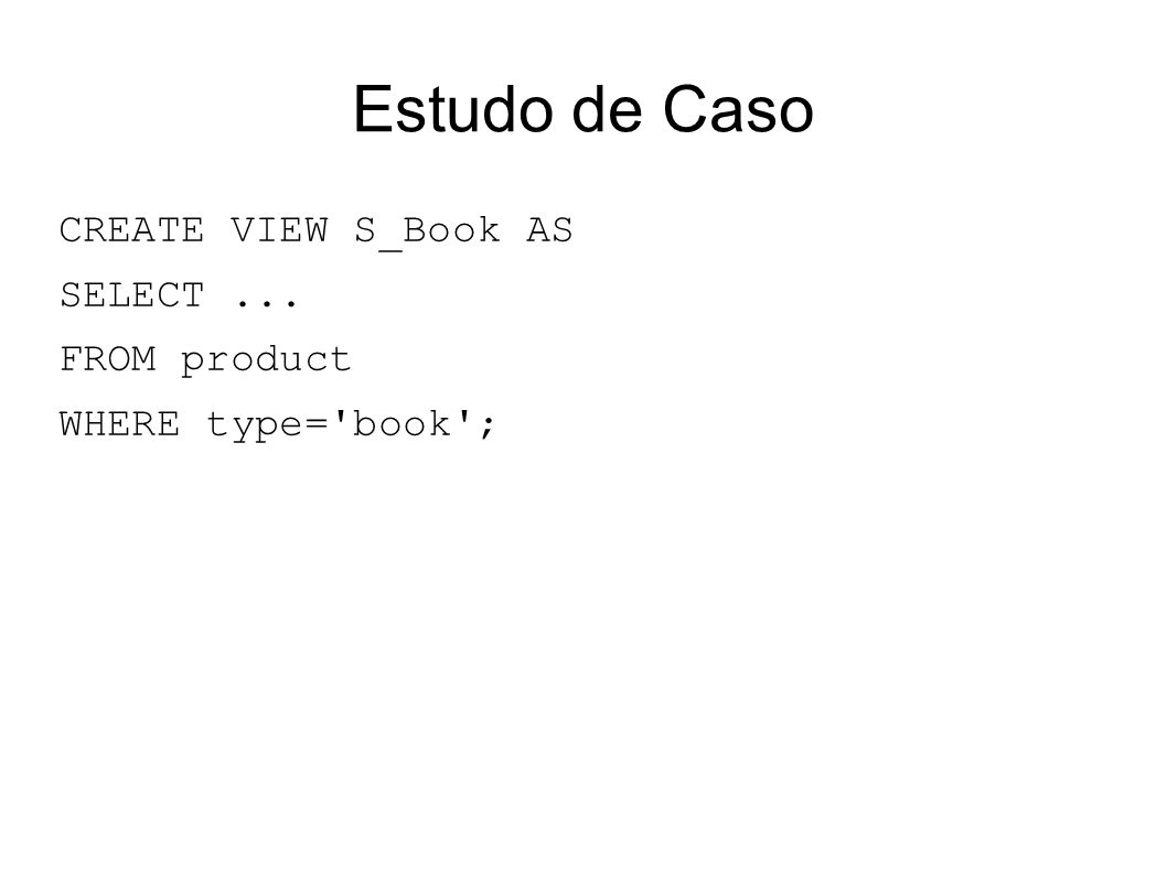 Estudo de Caso CREATE VIEW S_Book AS SELECT ... FROM product