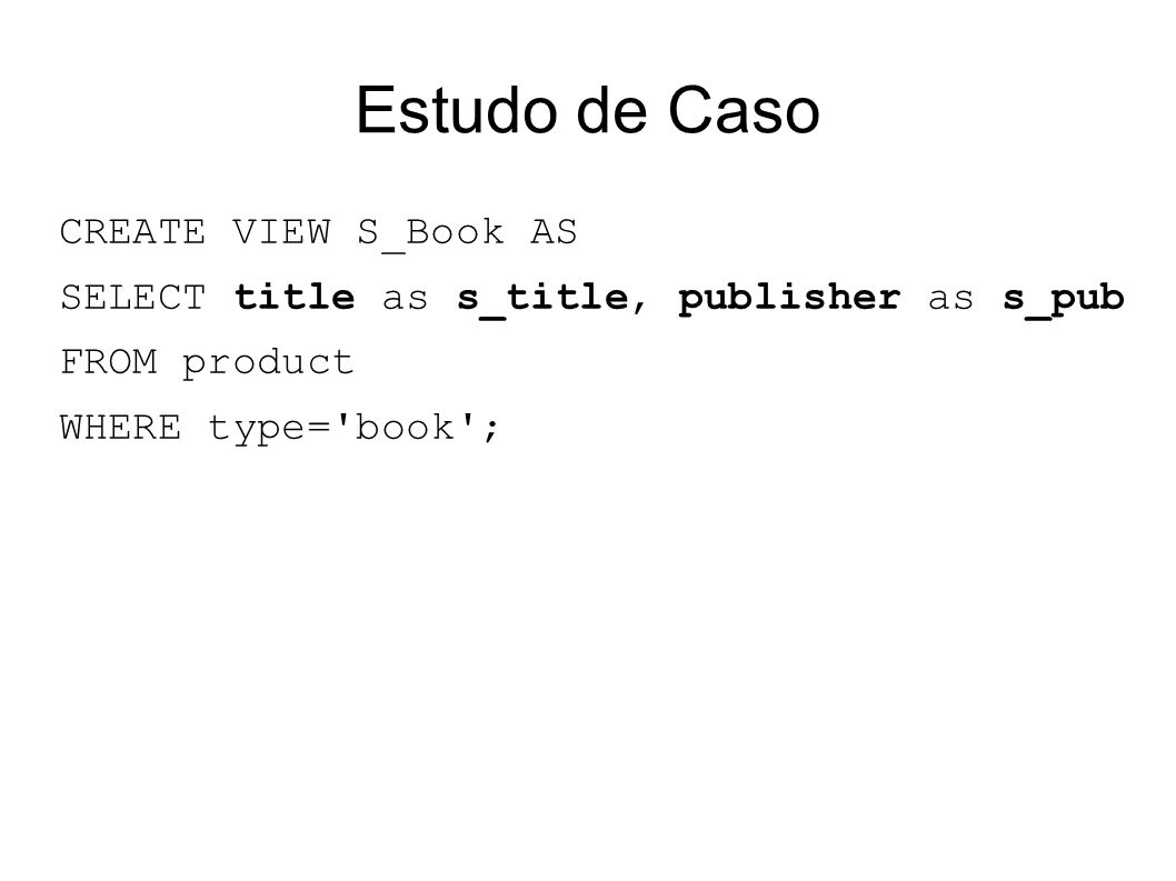 Estudo de Caso CREATE VIEW S_Book AS