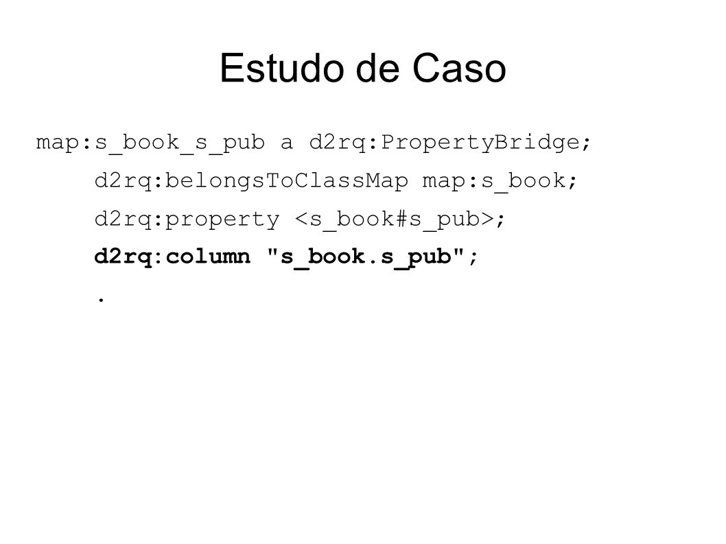 Estudo de Caso map:s_book_s_pub a d2rq:PropertyBridge;