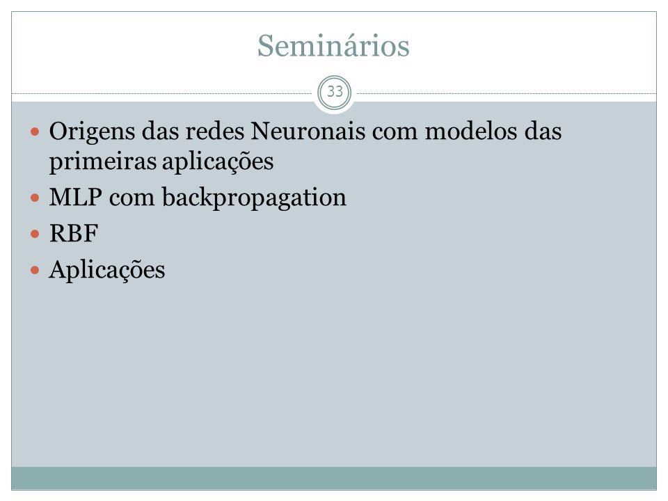Seminários Origens das redes Neuronais com modelos das primeiras aplicações. MLP com backpropagation.